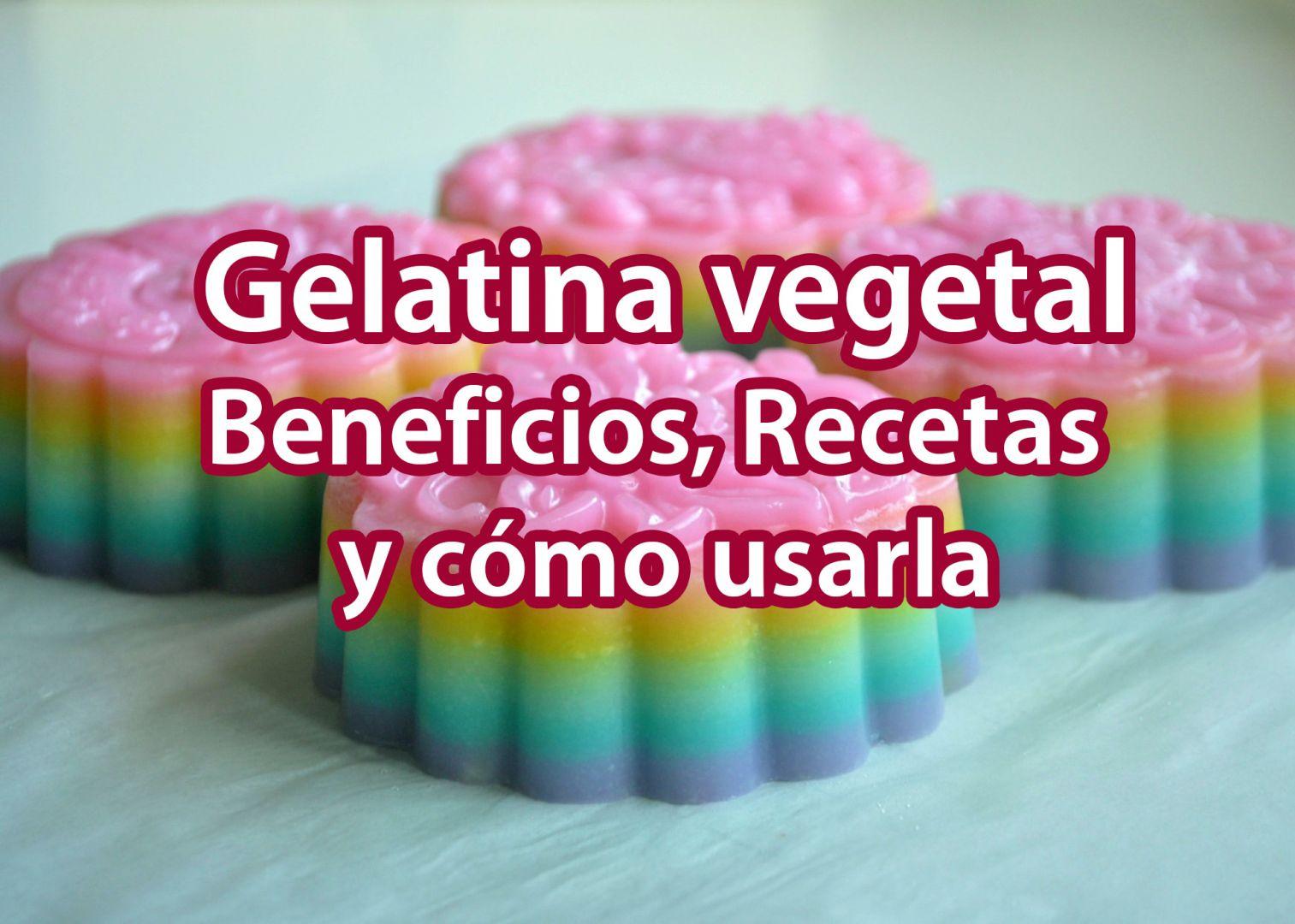 Gelatina vegetal: Beneficios, Recetas y Cómo usarla